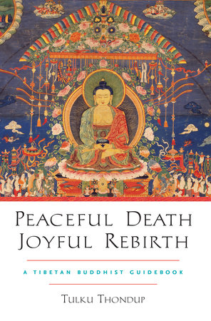 Peaceful Death, Joyful Rebirth by Tulku Thondup