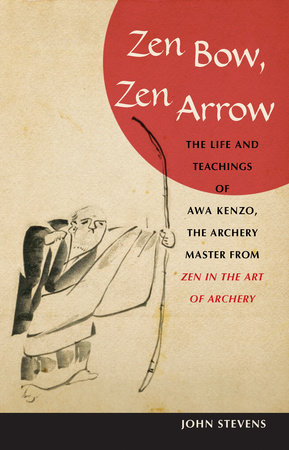 Zen Bow, Zen Arrow by John Stevens