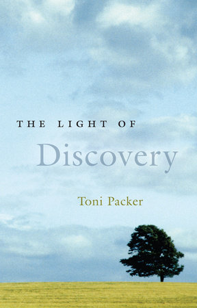 The Light of Discovery by Toni Packer