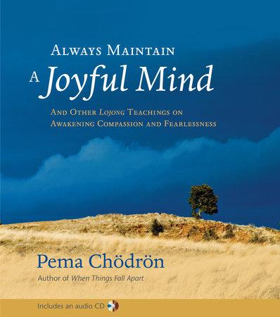 Always Maintain a Joyful Mind by Pema Chodron