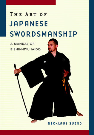 The Art of Japanese Swordsmanship by Nicklaus Suino