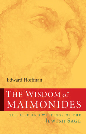 The Wisdom of Maimonides by Edward Hoffman