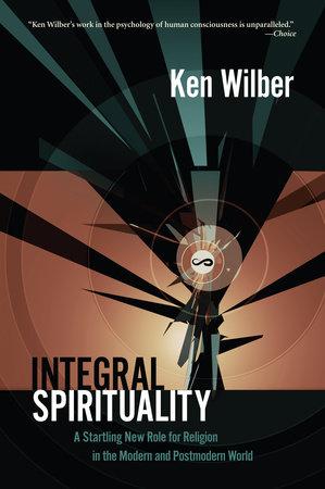 Integral Spirituality by Ken Wilber