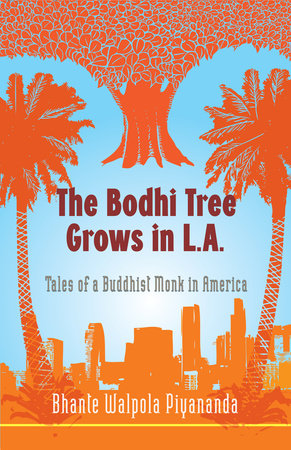 The Bodhi Tree Grows in L.A. by Bhante Walpola Piyananda