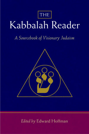 The Kabbalah Reader by Edward Hoffman