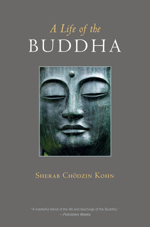 A Life of the Buddha by Sherab Chodzin Kohn