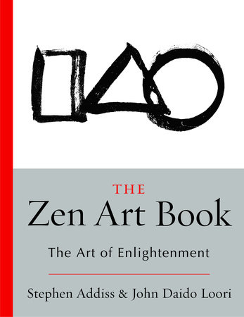 The Zen Art Book by John Daido Loori and Stephen Addiss