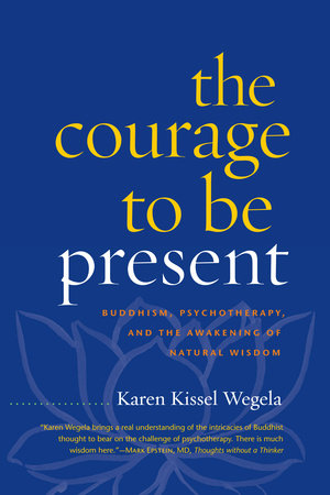 The Courage to Be Present by Karen Kissel Wegela