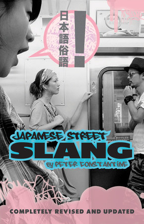 Japanese Street Slang by Peter Constantine