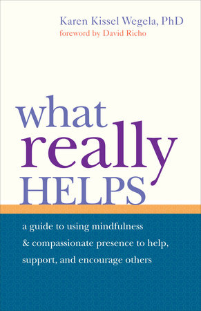How to Be a Help instead of a Nuisance by Karen Kissel Wegela