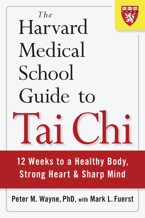 The Harvard Medical School Guide to Tai Chi by Peter Wayne