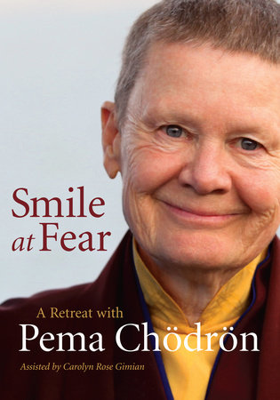 Smile at Fear by Pema Chodron and Carolyn Rose Gimian