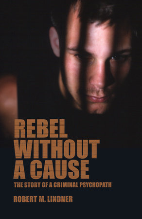 Rebel Without a Cause by Robert M. Lindner