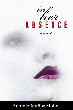 In Her Absence by Antonio Munoz Molina