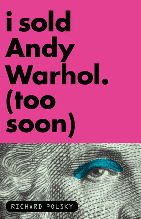 I Sold Andy Warhol (Too Soon) by Richard Polsky
