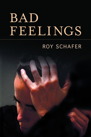 Bad Feelings by Roy Schafer