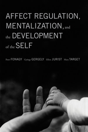 Affect Regulation, Mentalization by Peter Fonagy, Gyorgy Gergely, Elliot L. Jurist and Mary Target