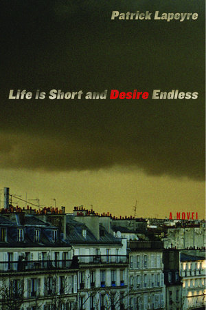 Life is Short and Desire Endless by Patrick Lapeyre