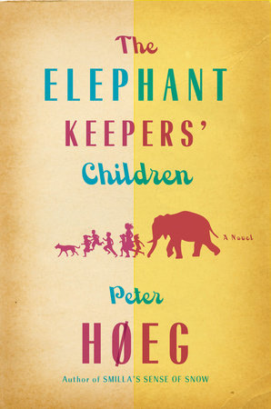 The Elephant Keepers' Children by Peter Hoeg