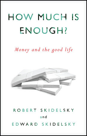 How Much is Enough? by Robert Skidelsky and Edward Skidelsky