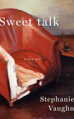 Sweet Talk by Stephanie Vaughn