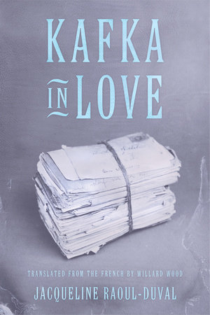 Kafka in Love by Jacqueline Raoul-Duval