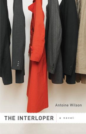 The Interloper by Antoine Wilson
