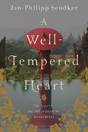 A Well-tempered Heart by Jan-Philipp Sendker