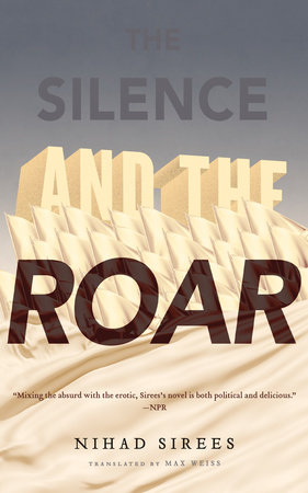 The Silence and the Roar by Nihad Sirees