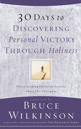 30 Days to Discovering Personal Victory through Holiness by Bruce Wilkinson