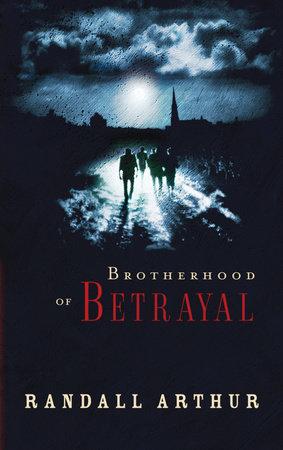 Brotherhood of Betrayal by Randall Arthur