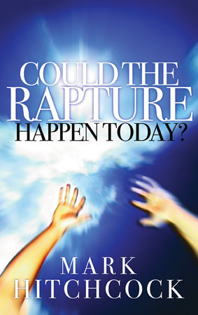 Could the Rapture Happen Today? by Mark Hitchcock