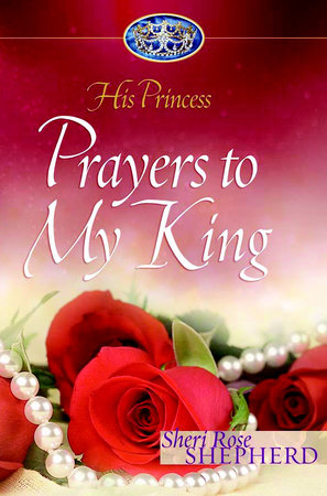 Prayers to My King by Sheri Rose Shepherd