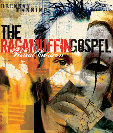 The Ragamuffin Gospel Visual Edition by Brennan Manning