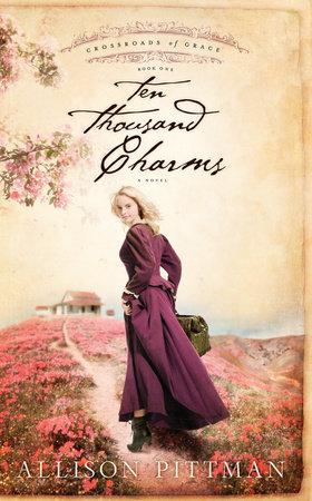 Ten Thousand Charms by Allison K. Pittman