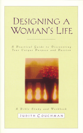 Designing a Woman's Life Study Guide by Judith Couchman