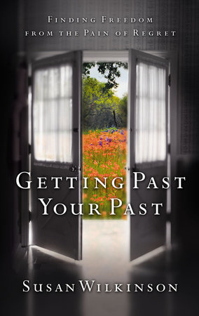 Getting Past Your Past by Susan Wilkinson