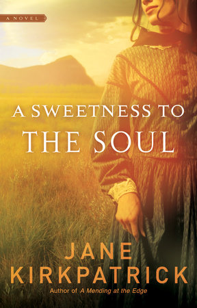 A Sweetness to the Soul by Jane Kirkpatrick
