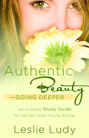 Authentic Beauty, Going Deeper by Leslie Ludy