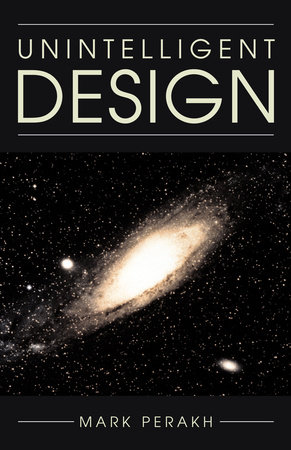 Unintelligent Design by Mark Perakh