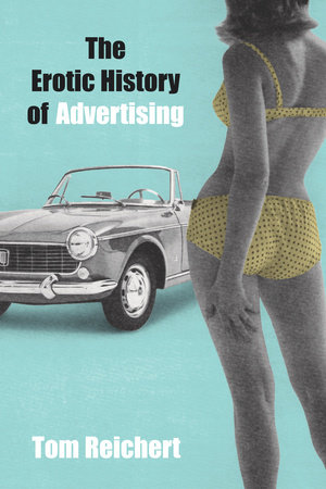 The Erotic History of Advertising by Tom Reichert