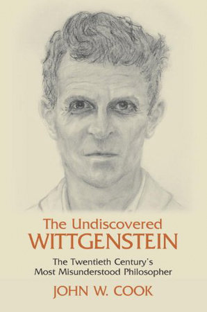 The Undiscovered Wittgenstein by John W. Cook