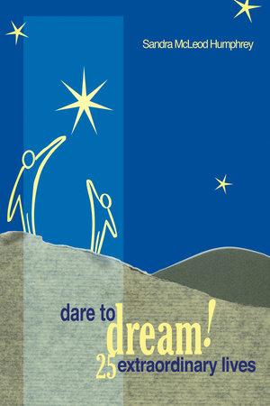Dare To Dream! by Sandra Mcleod Humphrey