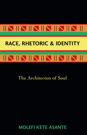 Race, Rhetoric, And Identity by Molefi Kete Asante