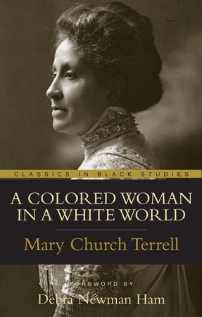 A Colored Woman In A White World by Mary Church Terrell