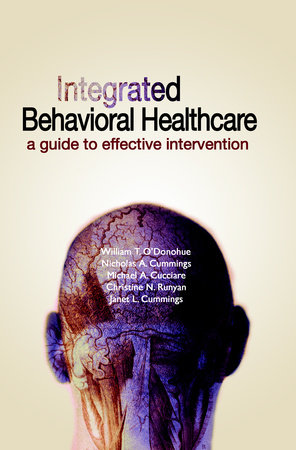 Integrated Behavioral Healthcare by Nicholas A. Cummings, Michael A. Cucciare, Christine N. Runyan and Janet L. Ciummings