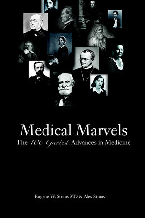 Medical Marvels by Eugene W. Straus, M.D. and Alex Straus