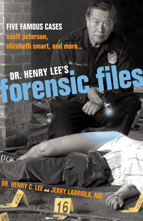 Dr. Henry Lee's Forensic Files by Henry C. Lee and Jerry Labriola, M.D.