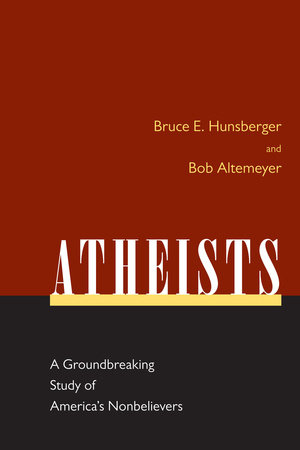 Atheists by Bruce E. Hunsberger and Bob Altemeyer