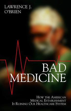Bad Medicine by Lawrence J. Brien